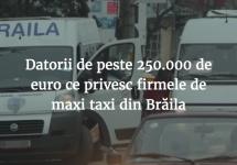 Datorii de peste 250.000 de euro ce privesc firmele de maxi taxi din Brăila; Iată cum s-a ajuns la această situație